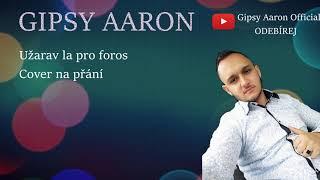 Gipsy Aaron - Užarav La Pro Foros / cover na přání 2019