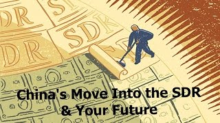 China's Move Into the SDR & Your Future pt1