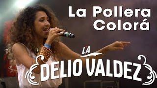 LA DELIO VALDEZ - La Pollera Colorá (En Vivo en Mar Del Plata)