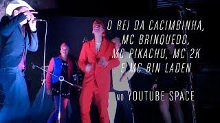 O Rei da Cacimbinha, MC Brinquedo, MC Pikachu, MC 2K e MC Bin Laden no YouTube Space
