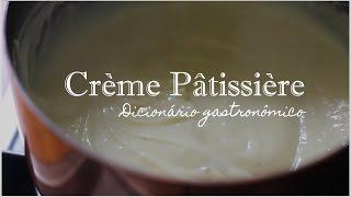 CRÈME PÂTISSIÈRE, o que é e como fazer? | Dicionário Gastronômico