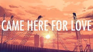 Sigala, Ella Eyre – Came Here For Love (Lyrics / Lyric Video)