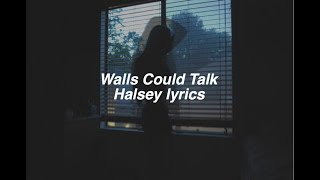 Walls Could Talk    Halsey Lyrics