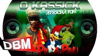 O KASSICK - Na onda do Pica Pau - Arrochafunk [Lançamento]