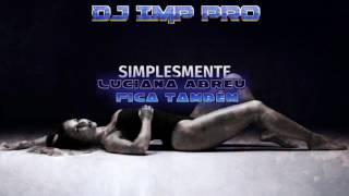 Luciana Abreu - Fica também [TARRAXINHA 2017 REMIX] [DJ_IMP PRO]