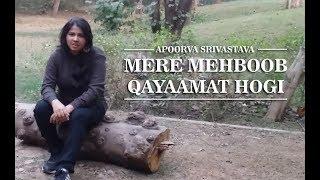 MERE MEHBOOB QAYAAMAT HOGI FEMALE COVER | MERE MEHBOOB QAYAAMAT SANAM | BY APOORVA