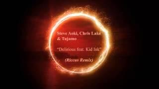 Steve Aoki, Chris Lake & Tujamo - Delirious feat. Kid Ink (Riccus Remix)