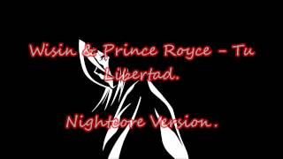 ★ Wisin & Royce Prince - Tu Libertad (Nightcore Version) ★