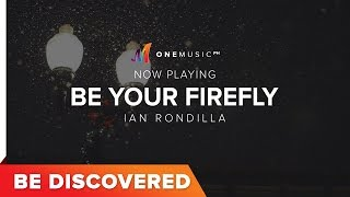 BE DISCOVERED - Be Your Firefly By Ian Rondilla
