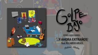 Golpe Bajo - ...Y Ahora Extraños feat. Ricardo Arias