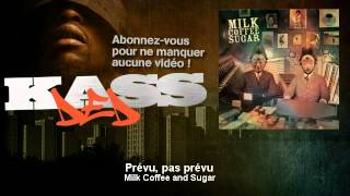 Milk Coffee and Sugar - Prévu, pas prévu - Kassded