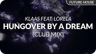 Klaas feat. Lorela - Hungover By A Dream (Club Mix)