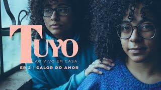 TUYO | Ao vivo em casa: Calor do Amor (Mahmundi)