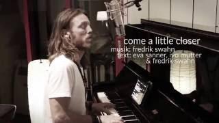 Come a little closer - Fredrik Swahn