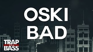 Oski - Bad (feat. Anuka)