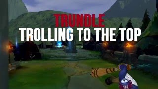 Trundle - Trolling to the Top