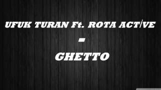 ROTA ACTİVE Ft UFUK TURAN - GHETTO