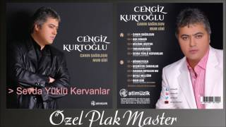 Cengiz Kurtoğlu - Sevda Yüklü Kervanlar [ Özel Plak Mastering ] [ © Official Audio ]