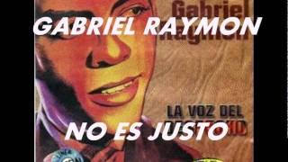 NO ES JUSTO-GABRIEL RAYMON.