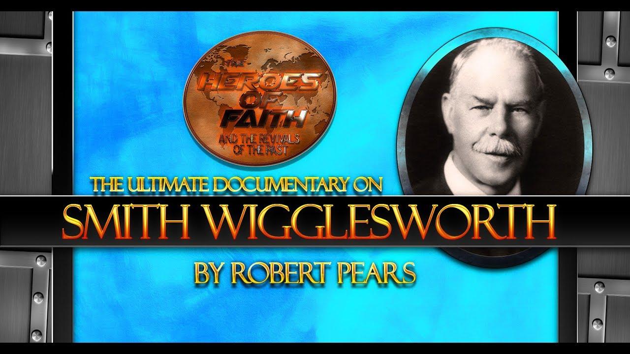 Ultimate Documentary On Smith Wigglesworth