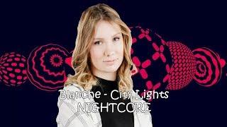 Blanche - City Lights Nightcore ( ESC17 Belgium )