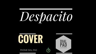 Despacito - Luis Fonsi, Daddy Yankee ft. Justin Beiber | Cover | Dial Pad Cover