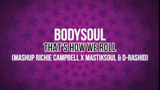 BodySoul - That's How We Roll  (Richie Campbell vs D Rashid) Bodysoul Mashup