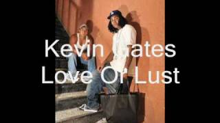 Kevin Gates Love Or Lust ***New Shit*** !!!!!!!