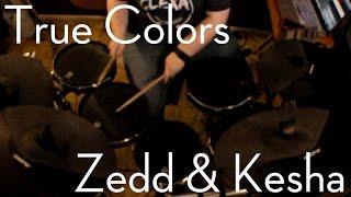 Drum Cover - True Colors - Zedd & Kesha