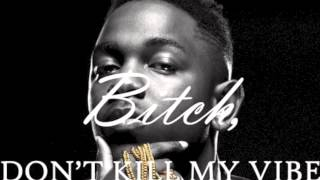 B*tch Don't Kill My Vibe by.Kendrick Lamar ft. Lady Gaga