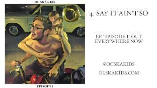 Track 4. Say It Ain't So - OC Ska Kids - Episode I