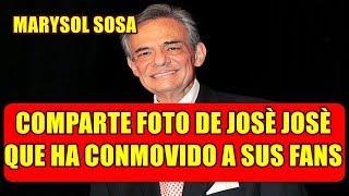 MARYSOL SOSA comparte FOTO de JOSÈ JOSÈ que ha CONMOVIDO a sus SEGUIDORES