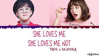 Taeil X Sejeong - She Loves Me, She Loves Me Not (좋아한다 안 한다) Lyrics [Color Coded_Han_Rom_Eng]