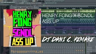 Henry Fong & SCNDL - Ass Up [Dj Dani C. FL STUDIO Remake]