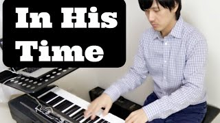 In His Time- Piano Covers