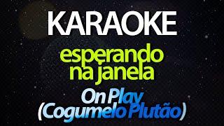 ESPERANDO NA JANELA (Karaoke Version) - On Play / Insanos / Cogumelo Plutão (Acústico)