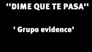 Dime que te pasa - Grupo evidence (LETRA)