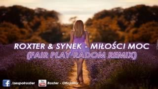ROXTER & SYNEK - MIŁOŚCI MOC (FAIR PLAY  REMIX)