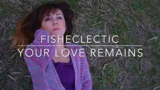 FISHECLECTIC Your Love Remains
