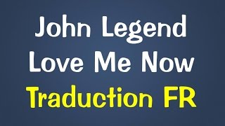 John Legend - Love Me Now [Traduction FR]