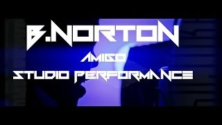B Norton - Amigo( Studio Perfromance) Shot By |@nikomoney263