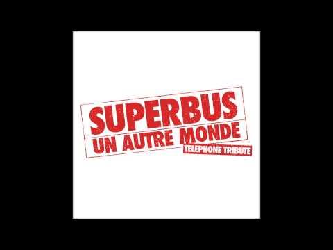 superbus-un-autre-monde-telephone-tribute-telephone-tribute