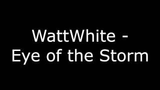 WattWhite - Eye of the Storm