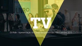 TV | DJ Ride -  Apresentação Cartaz Queima das Fitas Coimbra 2015