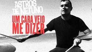Astros de Netuno – Um Cara Veio Me Dizer [Webclipe Oficial]