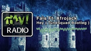 Fais Ft. Afrojack - Hey ( TuneSquad Bootleg ) ( TMV Radio)