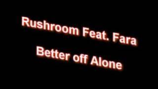 Rushroom Feat. Fara - Better off Alone