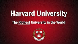 Harvard - The Richest University in the World
