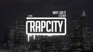 C.Slack - Why I Do It (Prod. CREAM)