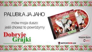 DOBRYJE GRAJKI - PALUBIŁA JA JAHO /Audio/